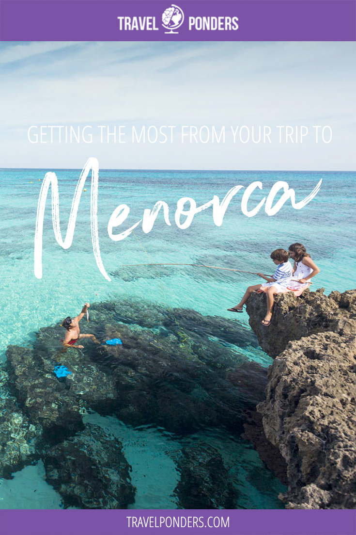 Getting the most out of your trip to Menorca, Spain